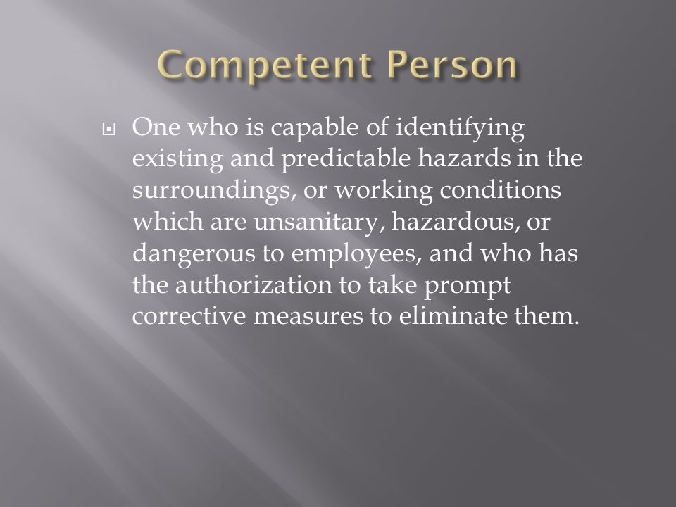 One who is capable of identifying existing and predictable hazards in the surroundings, or working conditions which are unsanitary, hazardous, or dangerous to employees, and who has the authorization to take prompt corrective measures to eliminate them.
