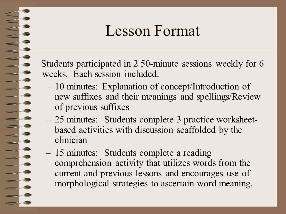 Lesson Format Students participated in 2 50-minute sessions weekly for 6 weeks. Each session included: –10 minutes: Explanation of concept/Introductio