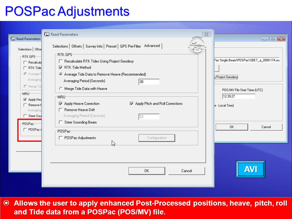 POSPac Adjustments Allows the user to apply enhanced Post-Processed positions, heave, pitch, roll and Tide data from a POSPac (POS/MV) file. Allows th