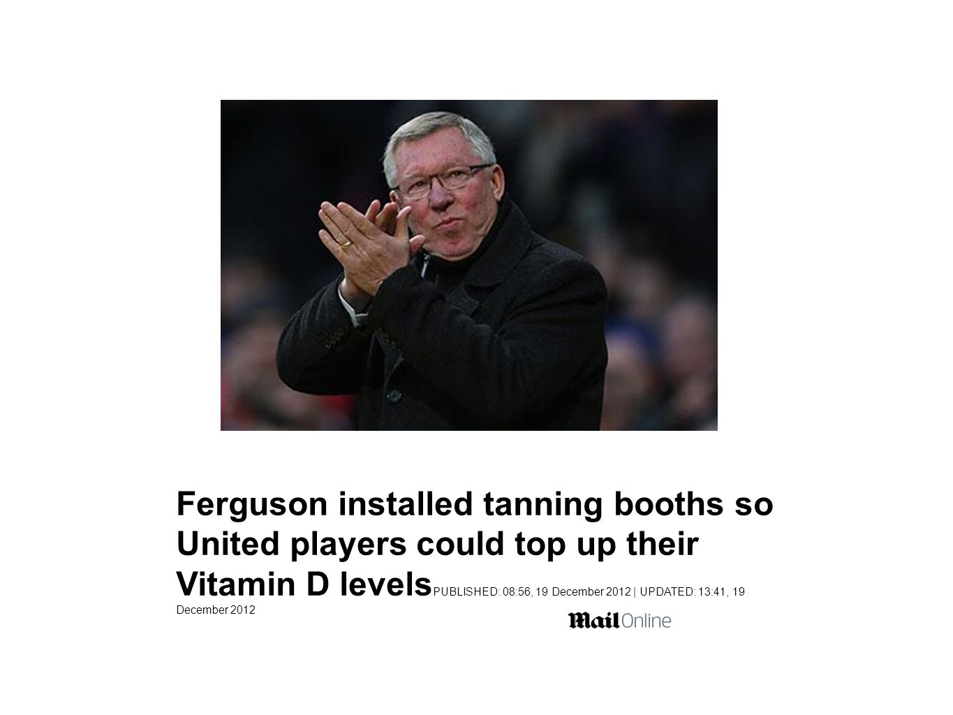Ferguson installed tanning booths so United players could top up their Vitamin D levels PUBLISHED: 08:56, 19 December 2012 | UPDATED: 13:41, 19 December 2012