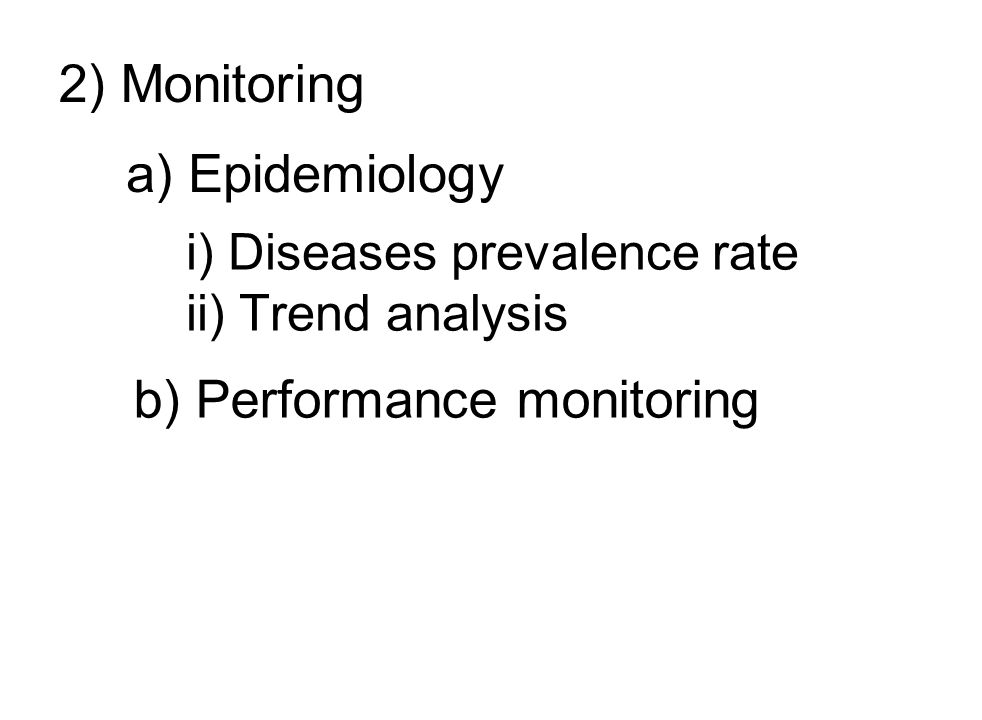 2) Monitoring i) Diseases prevalence rate ii) Trend analysis a) Epidemiology b) Performance monitoring
