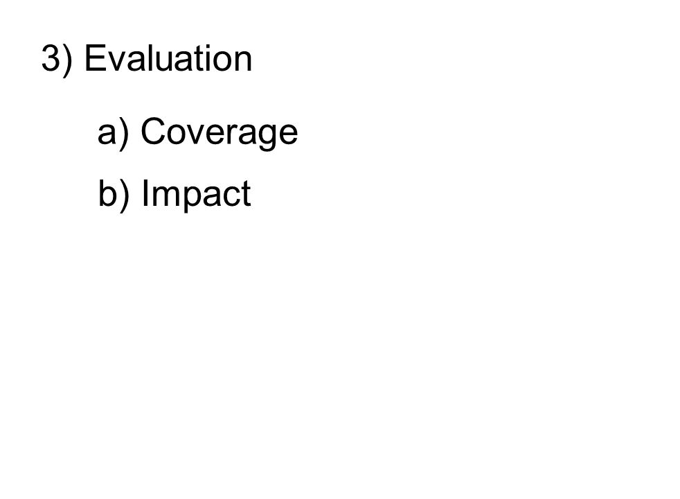 3) Evaluation a) Coverage b) Impact