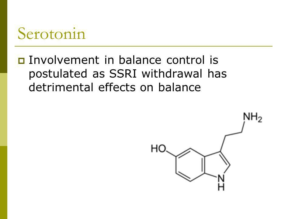 Serotonin Involvement in balance control is postulated as SSRI withdrawal has detrimental effects on balance