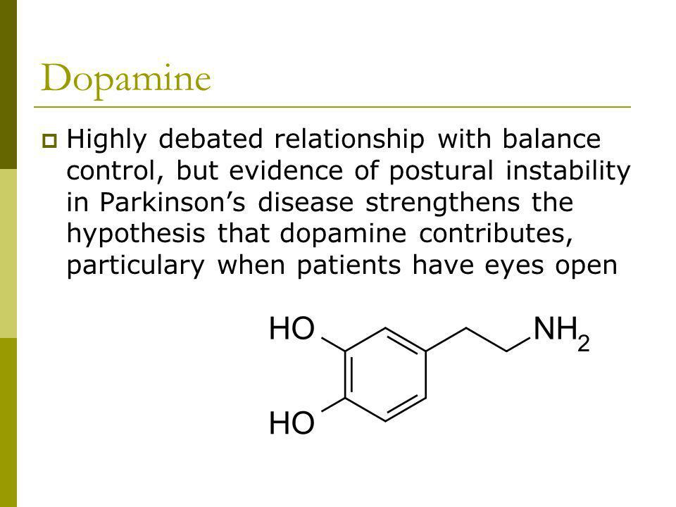 Dopamine Highly debated relationship with balance control, but evidence of postural instability in Parkinsons disease strengthens the hypothesis that