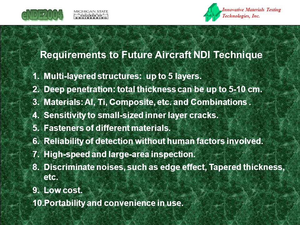 Innovative Materials Testing Technologies, Inc. Requirements to Future Aircraft NDI Technique 1.Multi-layered structures: up to 5 layers. 2.Deep penet
