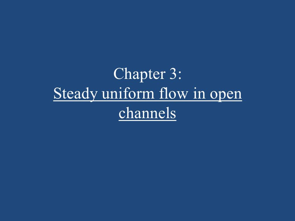 Chapter 3: Steady uniform flow in open channels