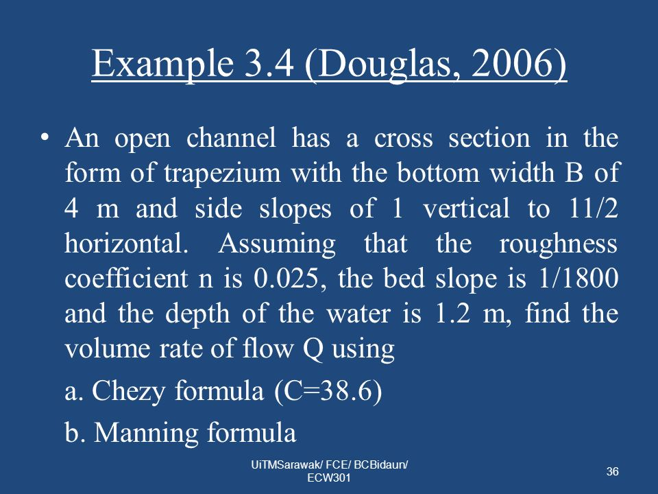 Example 3.4 (Douglas, 2006) An open channel has a cross section in the form of trapezium with the bottom width B of 4 m and side slopes of 1 vertical to 11/2 horizontal.