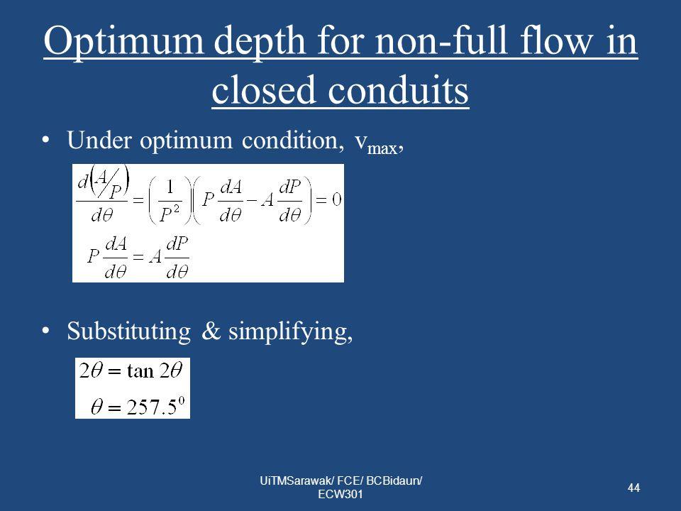 Optimum depth for non-full flow in closed conduits Under optimum condition, v max, Substituting & simplifying, UiTMSarawak/ FCE/ BCBidaun/ ECW301 44