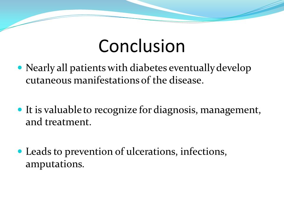 Conclusion Nearly all patients with diabetes eventually develop cutaneous manifestations of the disease. It is valuable to recognize for diagnosis, ma