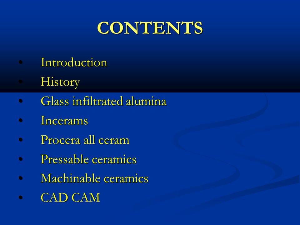 CONTENTS Introduction Introduction History History Glass infiltrated alumina Glass infiltrated alumina Incerams Incerams Procera all ceram Procera all
