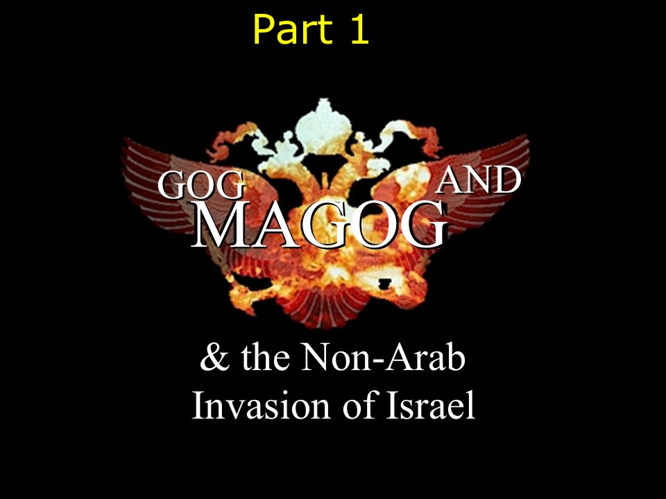 GOG AND MAGOG & the Non-Arab Invasion of Israel Part 1