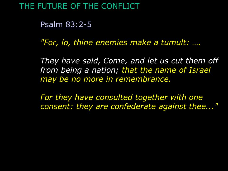 THE FUTURE OF THE CONFLICT Psalm 83:2-5