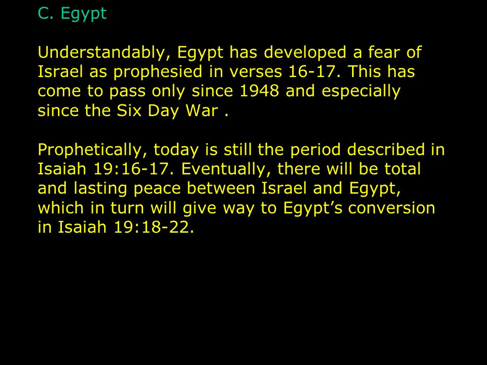 C. Egypt Understandably, Egypt has developed a fear of Israel as prophesied in verses 16-17. This has come to pass only since 1948 and especially sinc