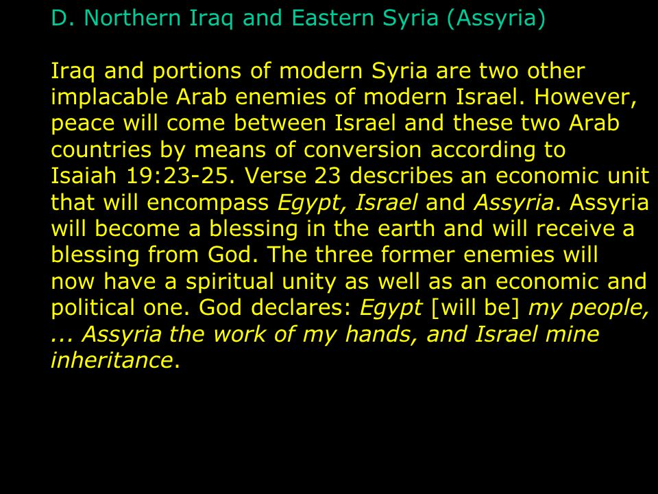 D. Northern Iraq and Eastern Syria (Assyria) Iraq and portions of modern Syria are two other implacable Arab enemies of modern Israel. However, peace