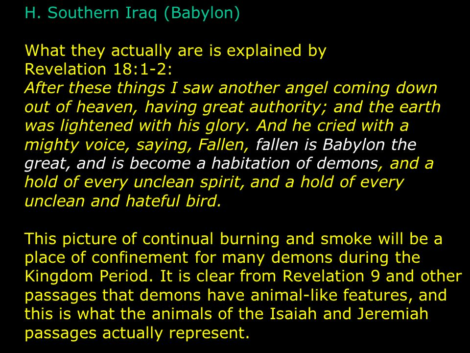 H. Southern Iraq (Babylon) What they actually are is explained by Revelation 18:1-2: After these things I saw another angel coming down out of heaven,