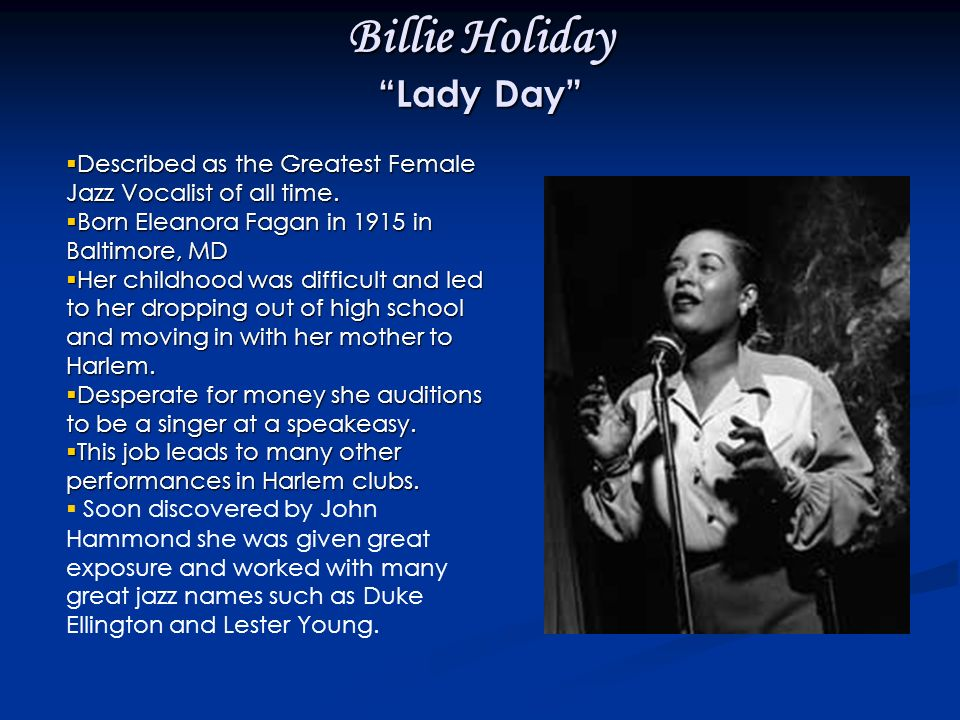 Billie Holiday Lady Day Described as the Greatest Female Jazz Vocalist of all time.