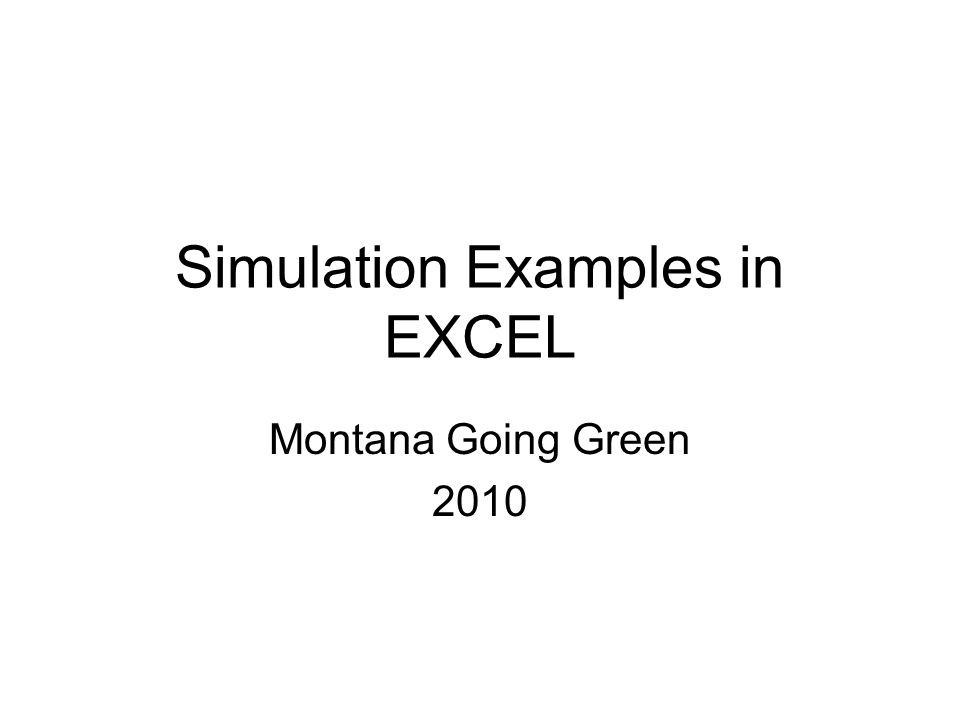 Simulation Examples in EXCEL Montana Going Green 2010