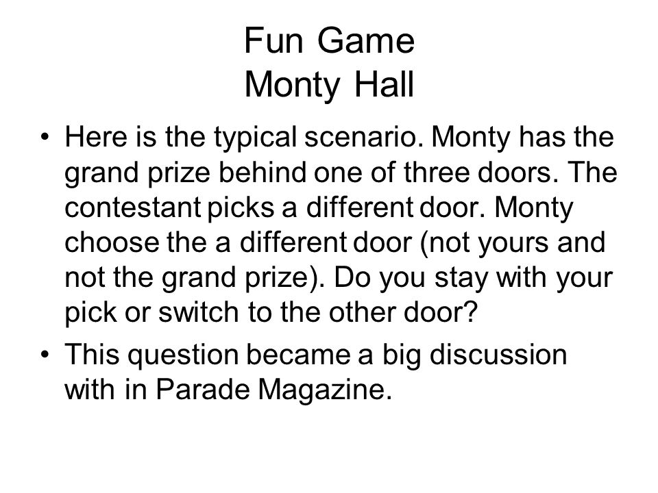 Fun Game Monty Hall Here is the typical scenario.