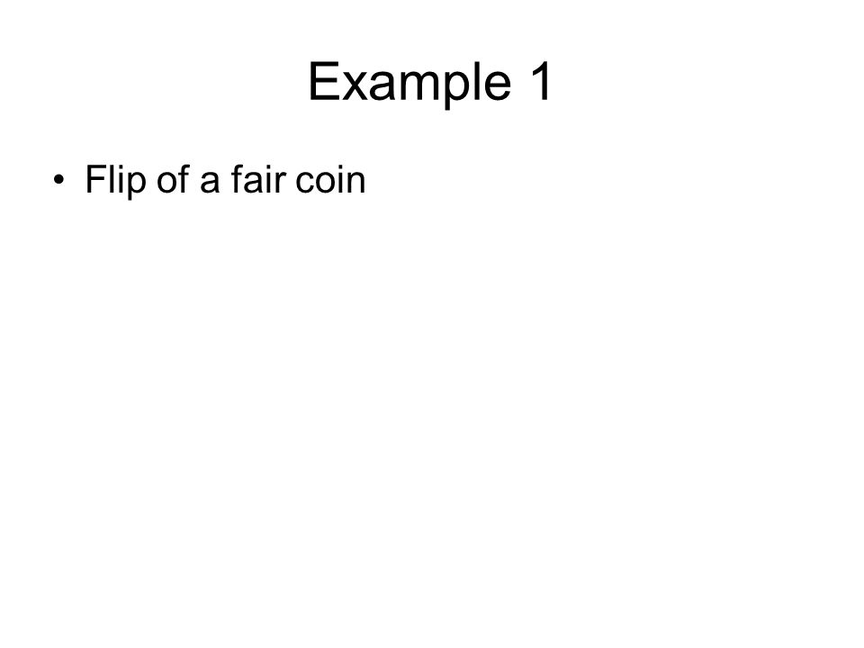 Example 1 Flip of a fair coin