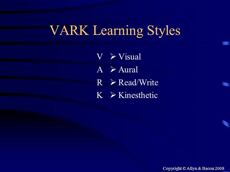Copyright © Allyn & Bacon 2008 VARK Learning Styles VARKVARK Visual Aural Read/Write Kinesthetic