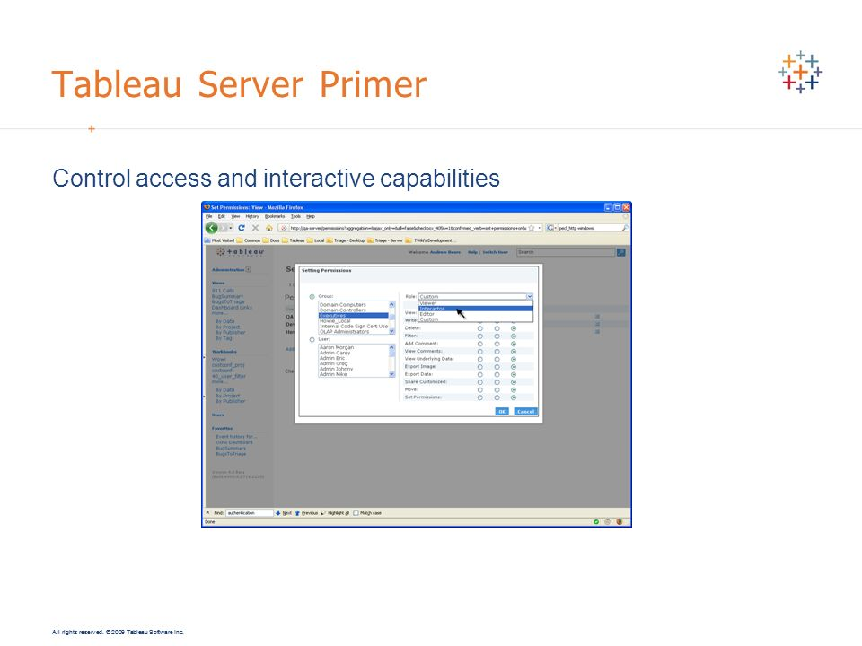 All rights reserved. © 2009 Tableau Software Inc. Tableau Server Primer Control access and interactive capabilities