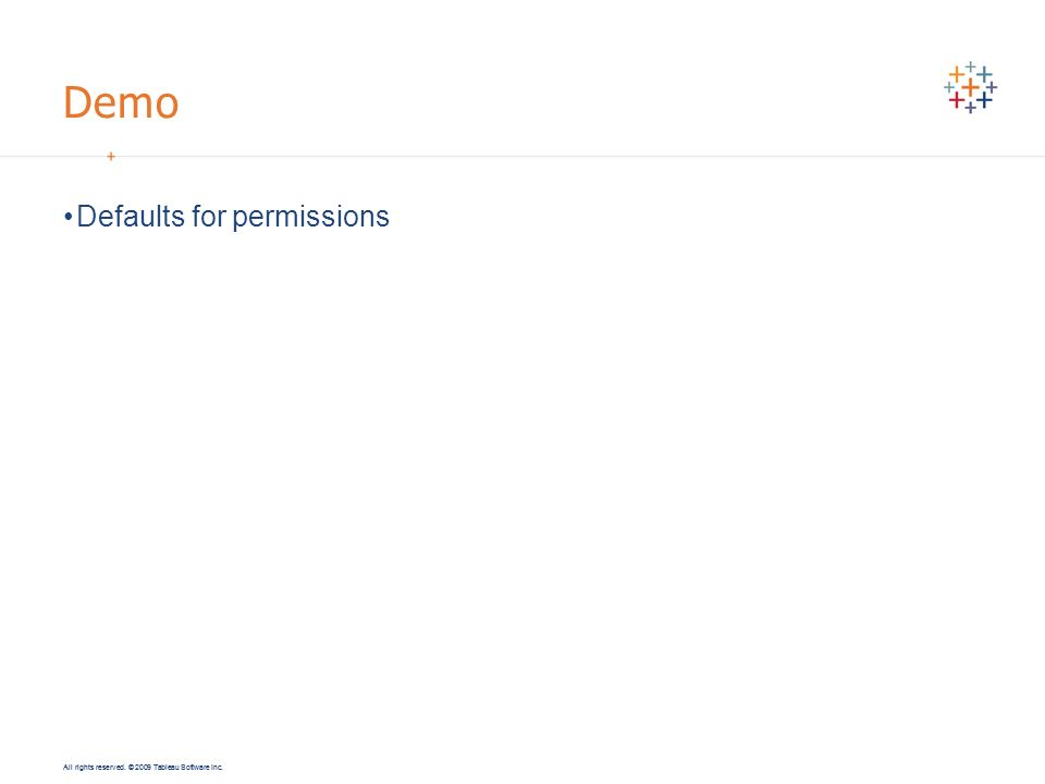 All rights reserved. © 2009 Tableau Software Inc. Demo Defaults for permissions