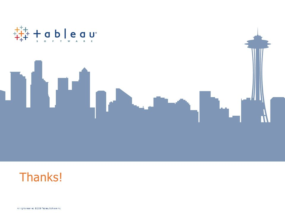 All rights reserved. © 2009 Tableau Software Inc. Thanks!