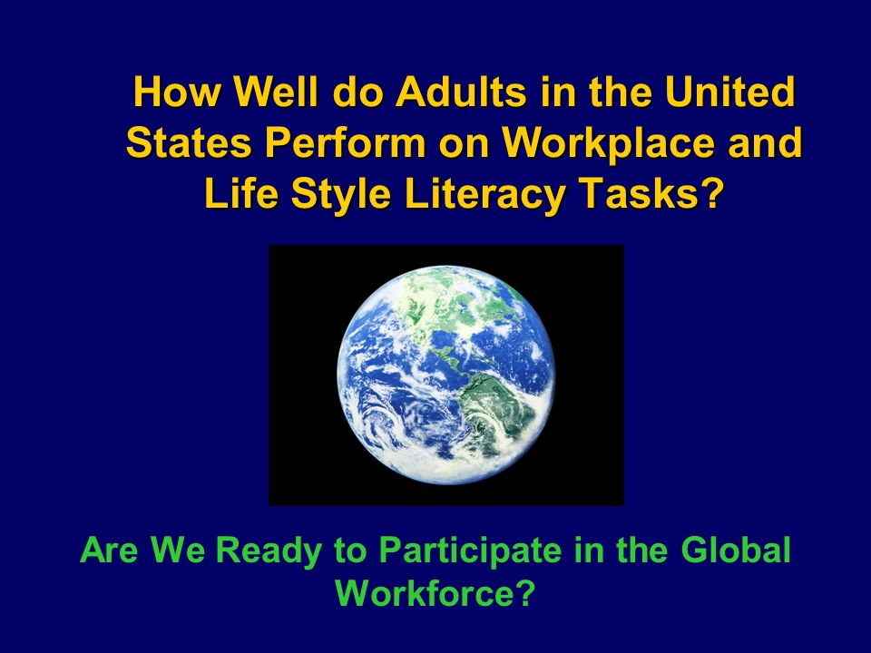Kuzmich, 20087 How Well do Adults in the United States Perform on Workplace and Life Style Literacy Tasks? Are We Ready to Participate in the Global W
