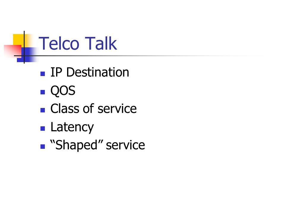 Telco Talk IP Destination QOS Class of service Latency Shaped service