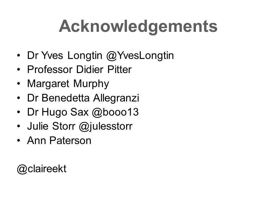 Acknowledgements Dr Yves Longtin @YvesLongtin Professor Didier Pitter Margaret Murphy Dr Benedetta Allegranzi Dr Hugo Sax @booo13 Julie Storr @julesst