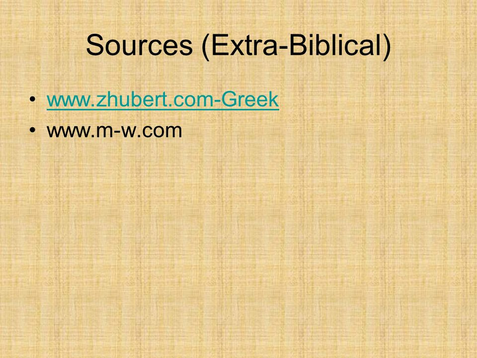 Sources (Extra-Biblical) www.zhubert.com-Greek www.m-w.com