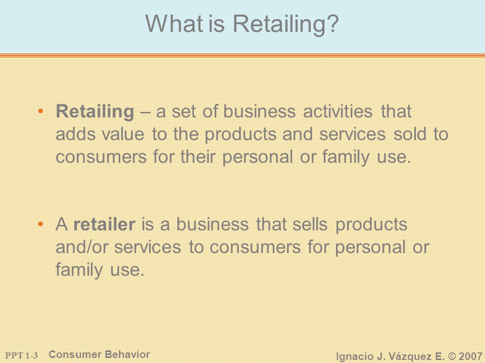 PPT 1-2 Consumer Behavior Ignacio J. Vázquez E. © 2007 McGraw-Hill/Irwin Levy/Weitz: Retailing Management, 5/e Copyright © 2004 by The McGraw-Hill Com
