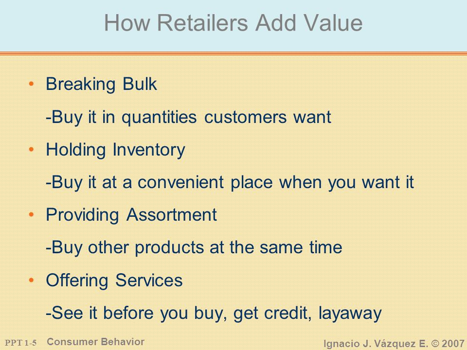 PPT 1-4 Consumer Behavior Ignacio J. Vázquez E. © 2007 Examples of Retailers Retailers: -Sears, Holiday Inn, McDonalds, Amazon.com, Jiffy Lube, AMC Th