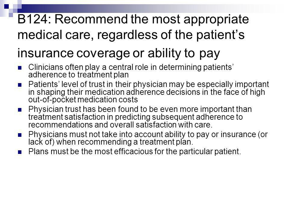 B124: Recommend the most appropriate medical care, regardless of the patients insurance coverage or ability to pay Clinicians often play a central rol