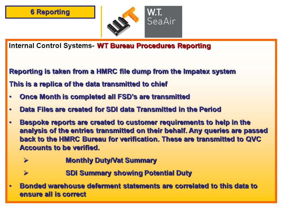 6 Reporting Internal Control Systems- WT Bureau Procedures Reporting Reporting is taken from a HMRC file dump from the Impatex system This is a replic