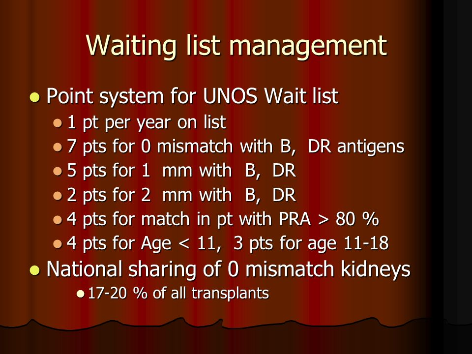 Waiting list management Point system for UNOS Wait list Point system for UNOS Wait list 1 pt per year on list 1 pt per year on list 7 pts for 0 mismat