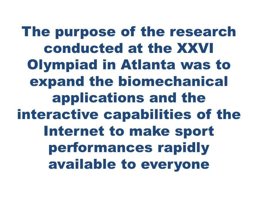 History was made at the Atlanta Games by utilizing the Internet to provide Biomechanical data immediately for use at remote sites