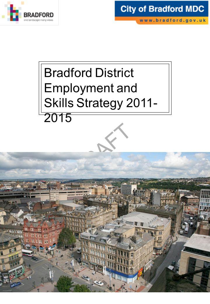 DRAFT Bradford District Employment and Skills Strategy 2011- 2015