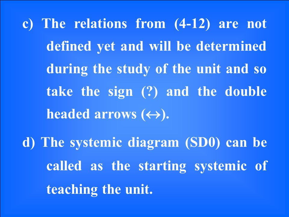 c) The relations from (4-12) are not defined yet and will be determined during the study of the unit and so take the sign ( ) and the double headed arrows ( ).