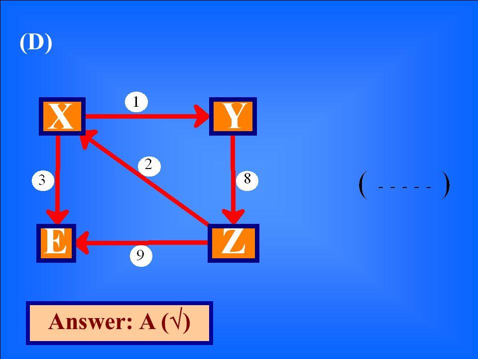 (D) Answer: A ( )