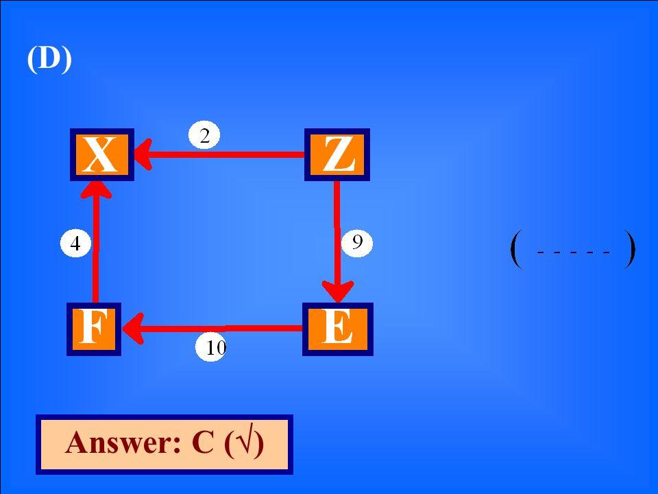 (D) Answer: C ( )