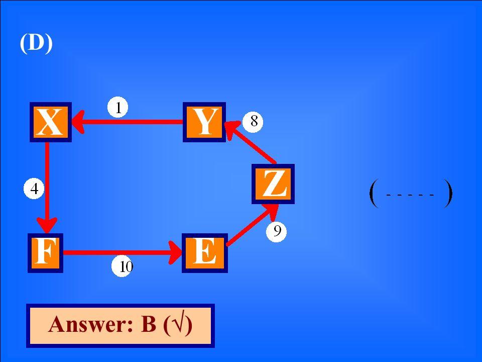 (D) Answer: B ( )