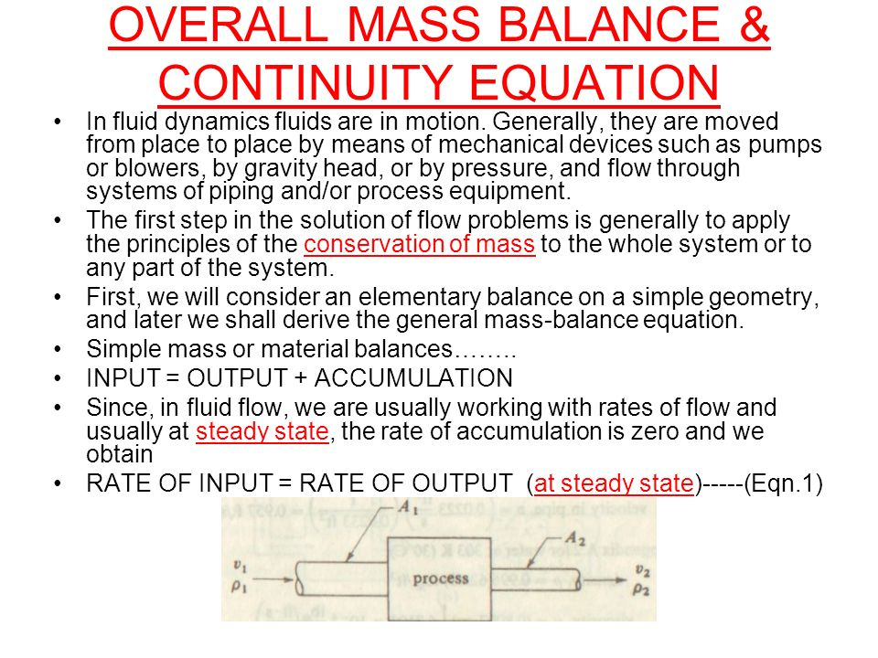 OVERALL MASS BALANCE & CONTINUITY EQUATION In fluid dynamics fluids are in motion. Generally, they are moved from place to place by means of mechanica