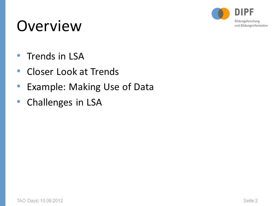 Overview Trends in LSA Closer Look at Trends Example: Making Use of Data Challenges in LSA TAO Days| 10.09.2012 Seite 2