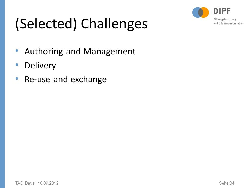(Selected) Challenges Authoring and Management Delivery Re-use and exchange TAO Days | Seite 34