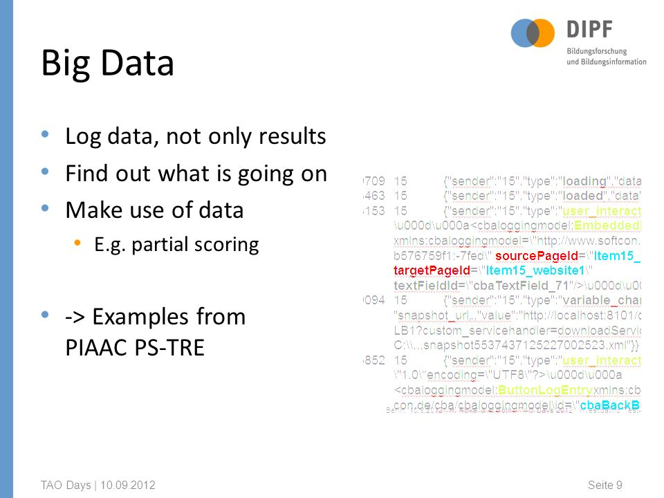 Big Data Log data, not only results Find out what is going on Make use of data E.g.