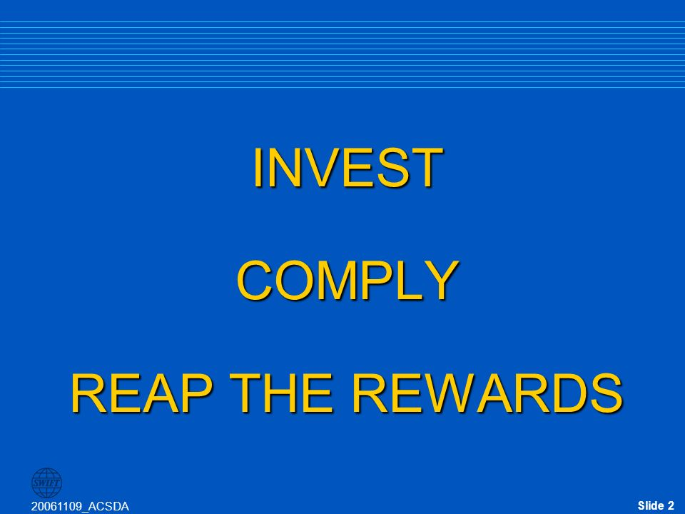 Slide 2 20061109_ACSDA INVESTCOMPLY REAP THE REWARDS
