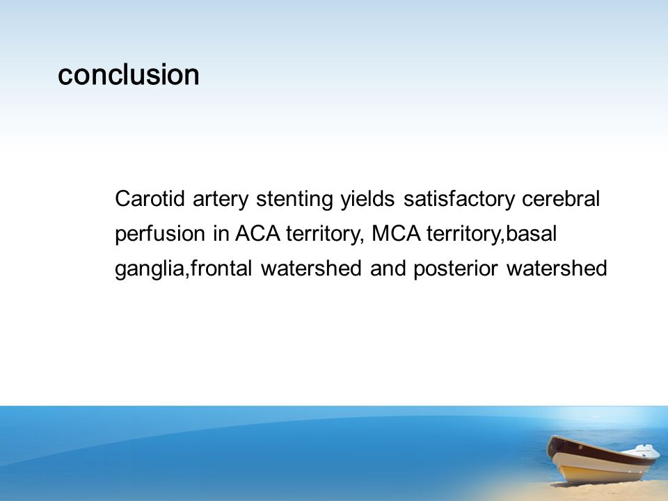 conclusion Carotid artery stenting yields satisfactory cerebral perfusion in ACA territory, MCA territory,basal ganglia,frontal watershed and posterio