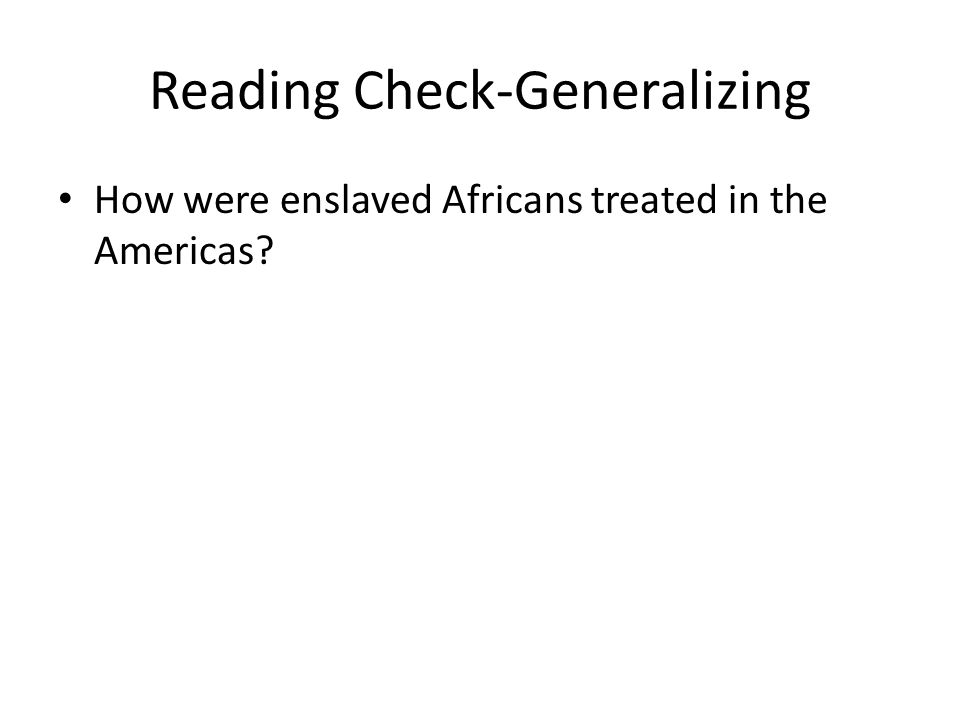 Reading Check-Generalizing How were enslaved Africans treated in the Americas?