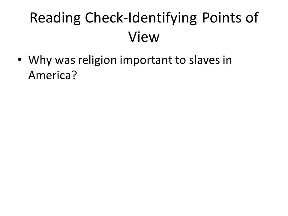 Reading Check-Identifying Points of View Why was religion important to slaves in America?
